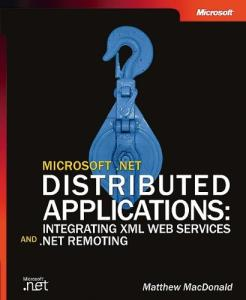 Microsoft .NET Distributed Applications: Integrating XML Web Services and .NET Remoting