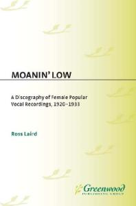 Moanin' Low: A Discography of Female Popular Vocal Recordings, 1920-1933 (Discographies)