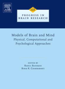 Models of Brain and Mind, Volume 168: Physical, Computational and Psychological Approaches (Progress in Brain Research)