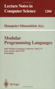 Modular Programming Languages: Joint Modular Languages Conference, JMLC'97 Linz, Austria, March 19-21, 1997, Proceedings
