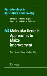 Molecular Genetic Approaches to Maize Improvement (Biotechnology in Agriculture and Forestry, Volume 63)