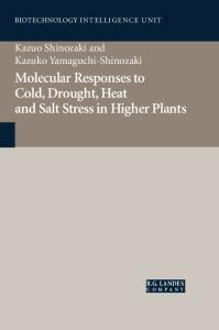 Molecular Mechanisms to Cold, Drought, Heat and Salt Stress in Higher Plants (Biotechnology Intelligence Unit1)