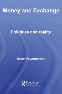 Money and Exchange: Folktales and Reality (Routledge Studies in the History of Economics)