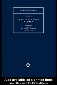 Moral Education and Pluralism: Education, Culture and Values Vol. 4 (Education, Culture and Values)