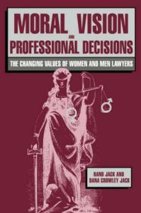 Moral Vision and Professional Decisions: The Changing Values of Women and Men Lawyers