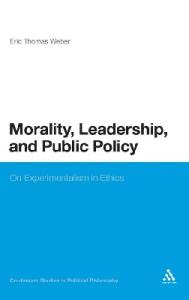 Morality, Leadership, and Public Policy: On Experimentalism in Ethics (Continuum Studies in Political Philosophy)