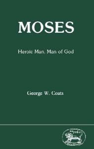 Moses: Heroic Man, Man of God (JSOT Supplement Series)
