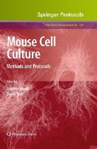 Mouse Cell Culture: Methods and Protocols (Methods in Molecular Biology, Vol 633)
