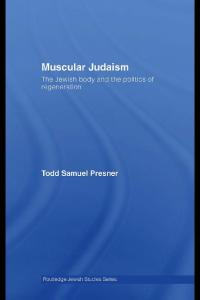 Muscular Judaism: The Jewish Body and the Politics of Regeneration (Routledge Jewish Studies Series)