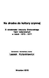 Na drodze do kultury czynnej: O działalności instytutu Grotowskiego Teatr Laboratorium w latach 1970—1977