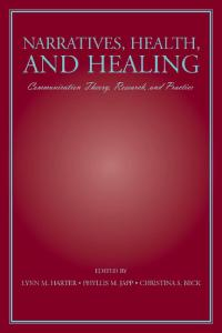 Narratives, Health, and Healing: Communication Theory, Research, and Practice (LEA's Communication Series)