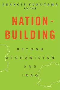 Nation-Building: Beyond Afghanistan and Iraq (Forum on Constructive Capitalism)