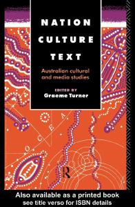 Nation, Culture, Text: Australian Cultural and Media Studies (Communication and Society)