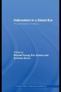 Nationalism in a Global Era: The Persistence of Nations (Nationalism and Ethnicity  Routledge Studies in Nationalism and Ethnicity)