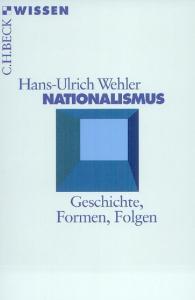 Nationalismus: Geschichte, Formen, Folgen (Beck Wissen)