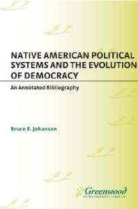 Native American Political Systems and the Evolution of Democracy: An Annotated Bibliography (Bibliographies and Indexes in American History)