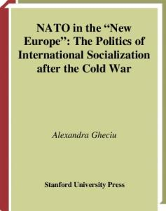 NATO in the ''New Europe'': The Politics of International Socialization After the Cold War