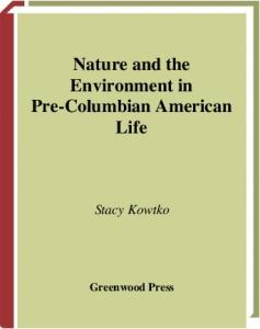 Nature and the Environment in Pre-Columbian American Life (The Greenwood Press Daily Life Through History Series)