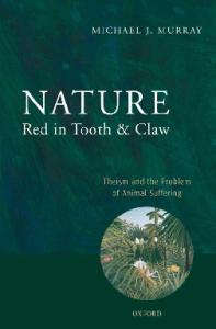 Nature Red In Tooth And Claw - Theism and the Problem of Animal Suffering