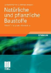 Naturliche und pflanzliche Baustoffe: Rohstoff - Bauphysik - Konstruktion