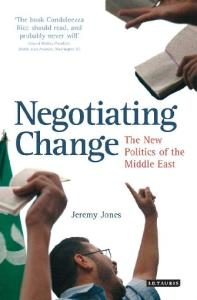 Negotiating Change: The New Politics of the Middle East (Library of Modern Middle East Studies)