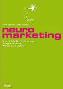 Neuromarketing. Erkenntnisse der Hirnforschung für Markenführung, Werbung und Verkauf