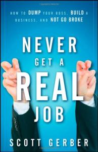 """Never Get a """"Real"""" Job: How to Dump Your Boss, Build a Business and Not Go Broke"""