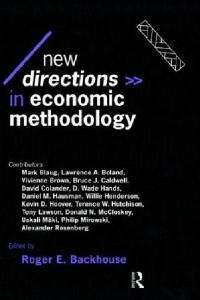 New Directions in Economic Methodology (Economics as Social Theory)