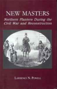 New Masters: Northern Planters During the Civil War and Reconstruction. (The North's Civil War,  No. 9)