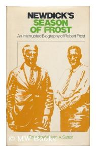 Newdicks Season of Frost: An Interrupted Biography of Robert Frost