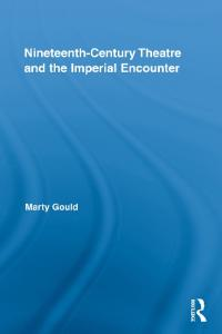 Nineteenth-Century Theatre and the Imperial Encounter (Routledge Advances in Theatre & Performance Studies)