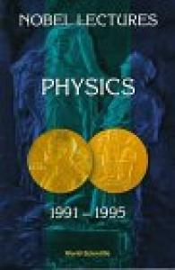 Nobel Lectures in Physics (1991 - 1995)