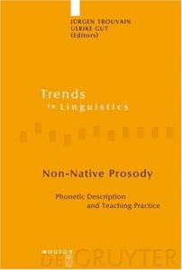 Non-Native Prosody: Phonetic Description and Teaching Practice (Trends in Linguistics: Studies and Monographs 186) (Trends in Linguistics. Studies and Monographs)
