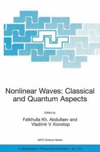 Nonlinear Waves: Classical and Quantum Aspects (NATO Science Series II: Mathematics, Physics and Chemistry)