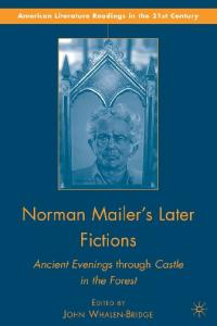 Norman Mailer's Later Fictions: Ancient Evenings through Castle in the Forest (American Literature Readings in the 21st Century)