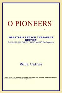 O Pioneers! (Webster's French Thesaurus Edition)