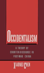 Occidentalism: A Theory of Counter-Discourse in Post-Mao China