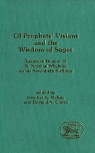 Of Prophets' Visions and the Wisdom of Sages: Essays in Honour of R. Norman Whybray on His Seventieth Birthday (JSOT Supplement Series)