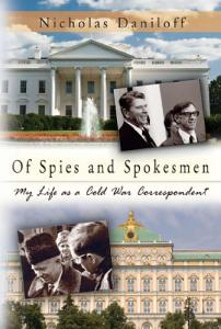 Of Spies and Spokesmen: My Life As a Cold War Correspondent