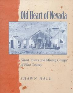 Old heart of Nevada: ghost towns and mining camps of Elko County