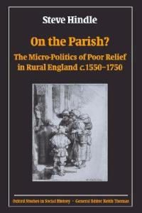 On the Parish?: The Micro-Politics of Poor Relief in Rural England c. 1550-1750 (Oxford Studies in Social History)