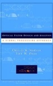 Optical Filter Design and Analysis: A Signal Processing Approach (Wiley Series in Microwave and Optical Engineering)