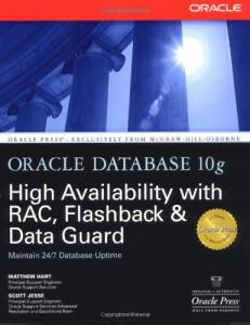 Oracle Database 10g High Availability with RAC, Flashback, and Data Guard