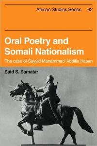 Oral Poetry and Somali Nationalism: The Case of Sayid Mahammad 'Abdille Hasan (African Studies)