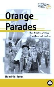 Orange Parades: The Politics of Ritual, Tradition and Control (Anthropology, Culture and Society)