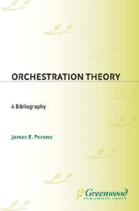 Orchestration Theory: A Bibliography (Music Reference Collection)