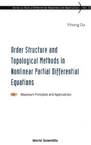 Order Structure and Topological Methods in Nonlinear Partial Differential Equations: Maximum Principles and Applications, Volume 1