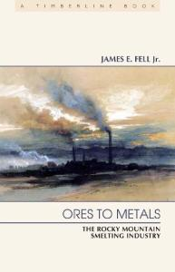 Ores to Metals: The Rocky Mountain Smelting Industry (Timberline)