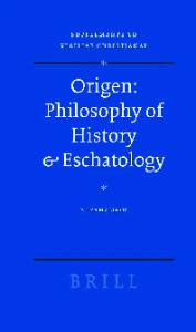 Origen : Philosophy of History & Eschatology (Supplements to Vigiliae Christianae)