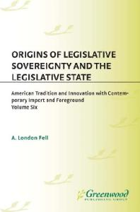Origins of Legislative Sovereignty and the Legislative State: Volume Six American Traditions and Innovation with Contemporary Import and Foreground Book ... Sovereignty and the Legislative State)